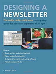 The Really, Really, Really Easy Step-by-step Guide to Designing a Newsletter for Absolute Beginners of All Ages