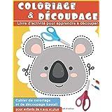 Coloriage & Découpage : Livre d'activité pour apprendre à découper pour enfants de 4 ans et plus | Cahier de coloriage et de
