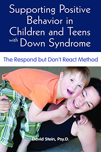 Supporting Positive Behavior in Children & Teens with Down Syndrome: The Respond But Don't React Method (David Stein)