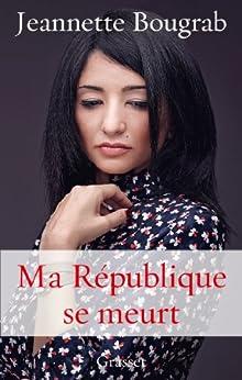 Ma République se meurt (essai français) par [Bougrab, Jeannette]