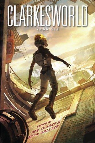 Clarkesworld: Year Six by Neil Clarke (2014-05-24)