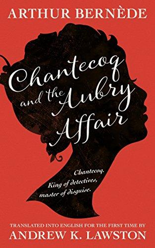 Chantecoq and the Aubry Affair by Arthur Bernède