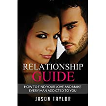 Relationship Guide: How to Find your Love and Make every Man Addicted to You (Love, Friends, People, Tutorial, Introverts, Psychological Techniques, Science) (English Edition)