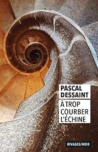 A trop courber l'échine par Pascal Dessaint