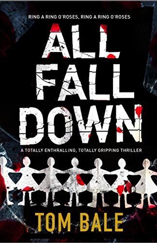 All Fall Down: A gripping psychological thriller with a twist that will take your breath away by [Bale, Tom]