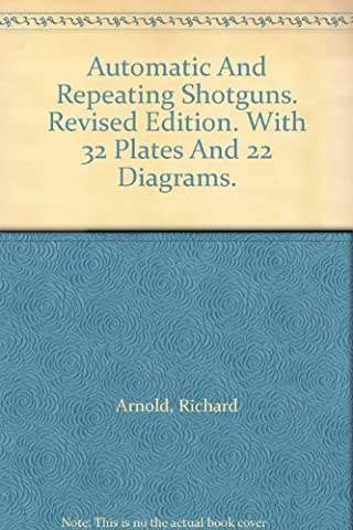 Automatic And Repeating Shotguns. Revised Edition. With 32 Plates And