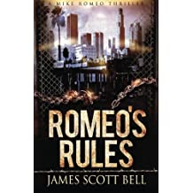 Romeo's Rules (A Mike Romeo Thriller) by James Scott Bell (2015-11-01)