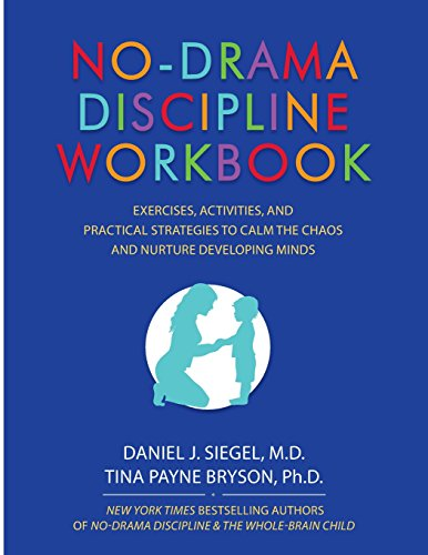 No-Drama Discipline Workbook: Exercises, Activities, and Practical Strategies to Calm the Chaos and Nurture Developing Minds por Daniel J. Siegel
