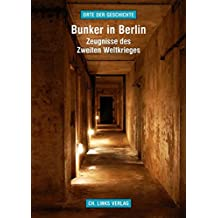 Bunker in Berlin: Zeugnisse des Zweiten Weltkrieges (Orte der Geschichte)