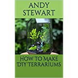 How to Make DIY Terrariums (English Edition)