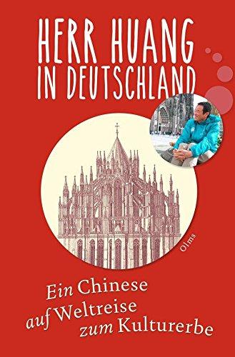 Herr Huang in Deutschland: Ein Chinese auf Weltreise zum Kulturerbe.