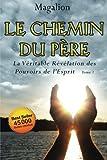 Le Chemin Du Père: La Véritable Révélation Des Pouvoirs De l'Esprit: Volume 1 (Guide spirituel)