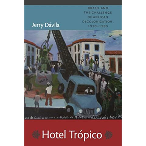 Hotel Trópico: Brazil and the Challenge of African Decolonization, 1950–1980