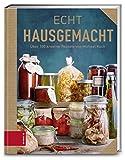 Echt Hausgemacht: über 100 kreative Rezepte (ECHT Kochbücher)