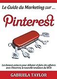 Telecharger Livres Le Guide du Marketing sur Pinterest les bonnes astuces pour debuter et faire des affaires avec Pinterest la nouvelle tendance du Web Reseaux sociaux Web 2 0 Marketing sur Internet (PDF,EPUB,MOBI) gratuits en Francaise