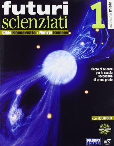 Futuri scienziati. Con Quaderno-Infoscienze. Per la Scuola media. Con DVD. Con e-book. Con espansione online: 1