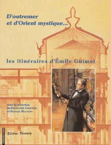 D'outremer et d'Orient mystique: Les itinéraires d'Émile Guimet (Patrimoines d'Orient) par Françoise Chappuis