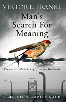 Man's Search For Meaning: The classic tribute to hope from the Holocaust by [Frankl, Viktor E]
