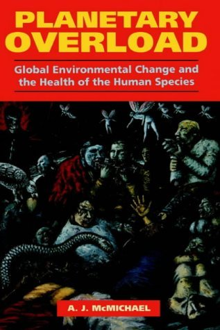 Planetary Overload: Global Environmental Change and the Health of the Human Species by A. J. McMichael (1993-10-07)