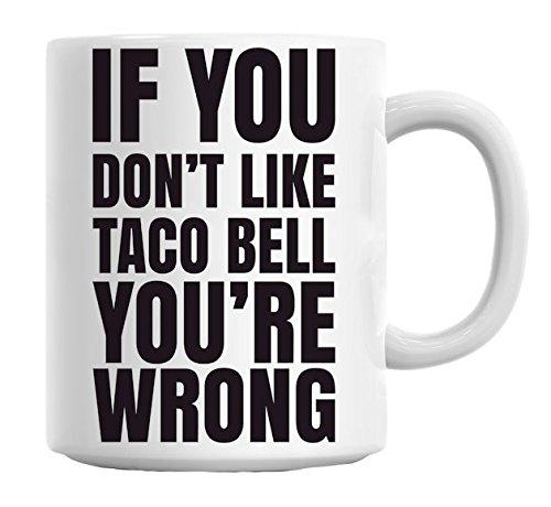 if-you-dont-like-taco-bell-youre-wrong-slogan-mug