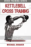 Kettlebell Cross Training: Training mit Kettlebell Übungen (Cross Training Series)