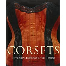 Corsets: Historic Patterns and Techniques