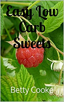 Easy Low Carb Sweets (English Edition) von [Cooke, Betty]