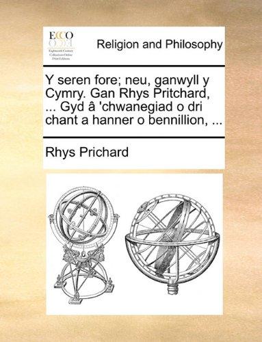 Y seren fore; neu, ganwyll y Cymry. Gan Rhys Pritchard, ... Gyd â 'chwanegiad o dri chant a hanner o bennillion, ...