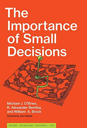 The Importance of Small Decisions (Simplicity: Design, Technology, Business, Life)