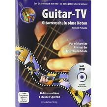 Guitar-TV: Gitarrenschule ohne Noten: Das Gitarrenbuch mit DVD - so kann jeder Gitarre lernen!