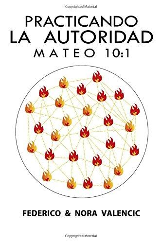 Practicando la Autoridad y Estilo de Vida: Según San Mateo 10:1: Volume 1 por Sr Federico Valencic