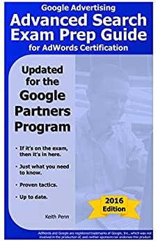Google Advertising Advanced Search Exam Prep Guide for AdWords Certification (2016 SearchCerts.com Exam Prep Series) (English Edition) par [Penn, Keith]