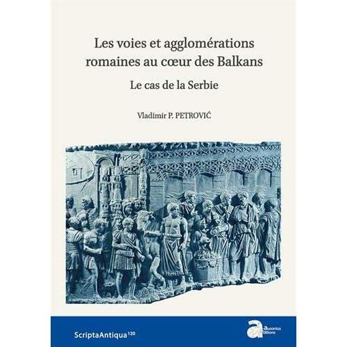 Les voies et agglomérations romaines au coeur des Balkans : Le cas de la Serbie