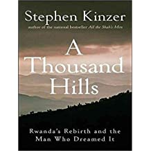 [A Thousand Hills: Rwanda's Rebirth and the Man Who Dreamed it] (By: Stephen Kinzer) [published: July, 2008]