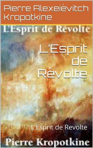 L'Esprit de Révolte: L'Esprit de Revolte par Pierre Alexeiévitch Kropotkine
