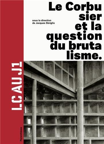 LC au J1 : Le Corbusier et la question du brutalisme par Jacques Sbriglio