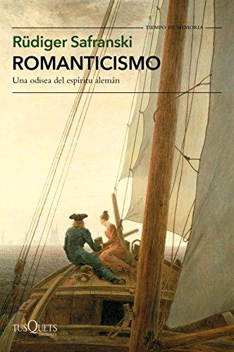 Romanticismo: Una odisea del espíritu alemán (Tiempo de Memoria) por Rüdiger Safranski