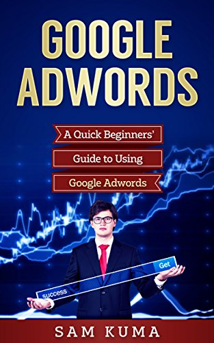 google-adwords-a-quick-and-dirty-beginners-guide-to-using-google-adwords-website-analytics-guide-to-