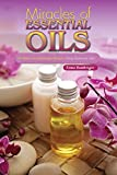 Miracles of Essential Oils: 30 Useful Aromatherapy Recipes Using Essential Oils!