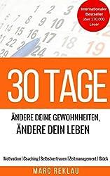30 Tage - Ändere Deine Gewohnheiten, Ändere Dein Leben: Motivation | Coaching | Selbstvertrauen | Zeitmanagement | Glück (German Edition)