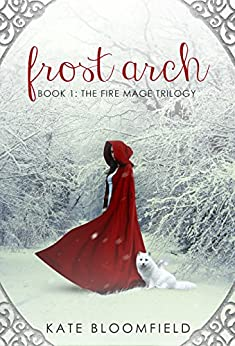 Frost Arch (The Fire Mage Trilogy Book 1) (English Edition) di [Bloomfield, Kate]