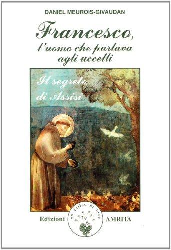 Francesco, l'uomo che parlava agli uccelli. Il segreto di Assisi