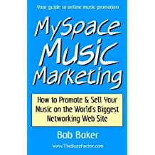 MySpace Music Marketing: How to Promote & Sell Your Music on the World's Biggest Networking Web Site by Bob Baker (2006-07-01)