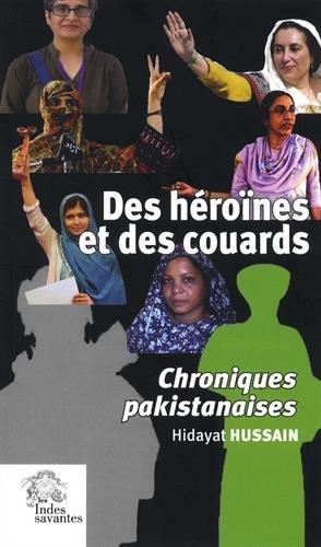 Des héroïnes et des couards : Chroniques pakistanaises