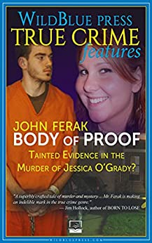 Body of Proof: Tainted Evidence In The Murder Of Jessica O'Grady? by [Ferak, John]