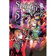So I'm a Spider, So What?, Vol. 5 (light novel) (So I'm a Spider, So What? (light novel)) (English Edition)