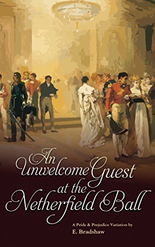 An Unwelcome Guest at the Netherfield Ball: A Pride & Prejudice Variation (English Edition) por E Bradshaw