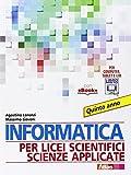 Informatica per licei scientifici scienze applicate. Per la 5ª classe dei Licei e degli Ist. magistrali. Con e-book. Con espansione online