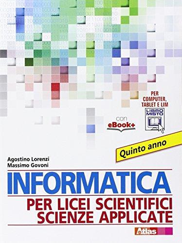Informatica per licei scientifici scienze applicate. Per la 5 classe dei Licei e degli Ist. magistrali. Con e-book. Con espansione online