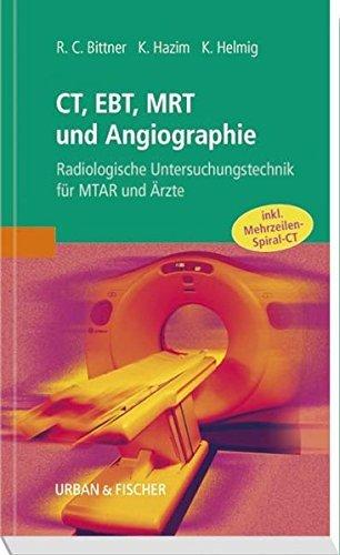 CT, EBT, MRT und Angiographie: Radiologische Untersuchungstechnik f??r MTAR und ??rzte by Roland C. Bittner (2003-03-21)
